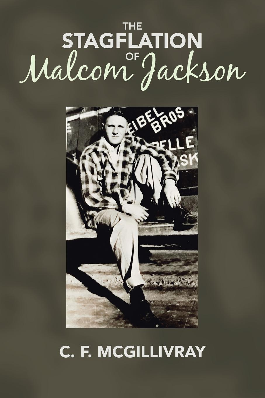 C. F. McGillivray The Stagflation of Malcom Jackson myths of modern individualism