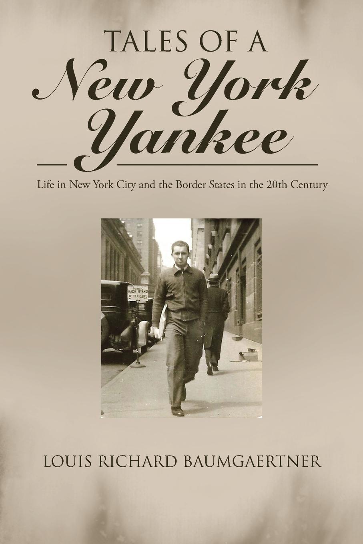 цены на Louis Richard Baumgaertner Tales of a New York Yankee. Life in New York City and the Border States in the 20th Century  в интернет-магазинах