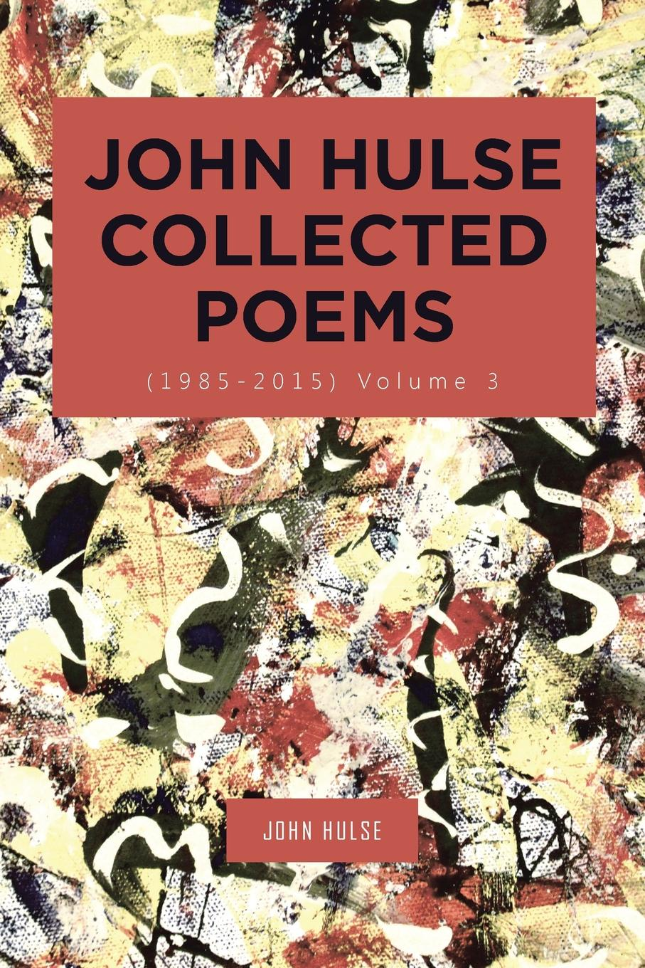 John Hulse John Hulse Collected Poems (1985-2015). Volume 3 ruskin john 1819 1900 the poems of john ruskin now first collected from original manuscript and printed sources volume 2