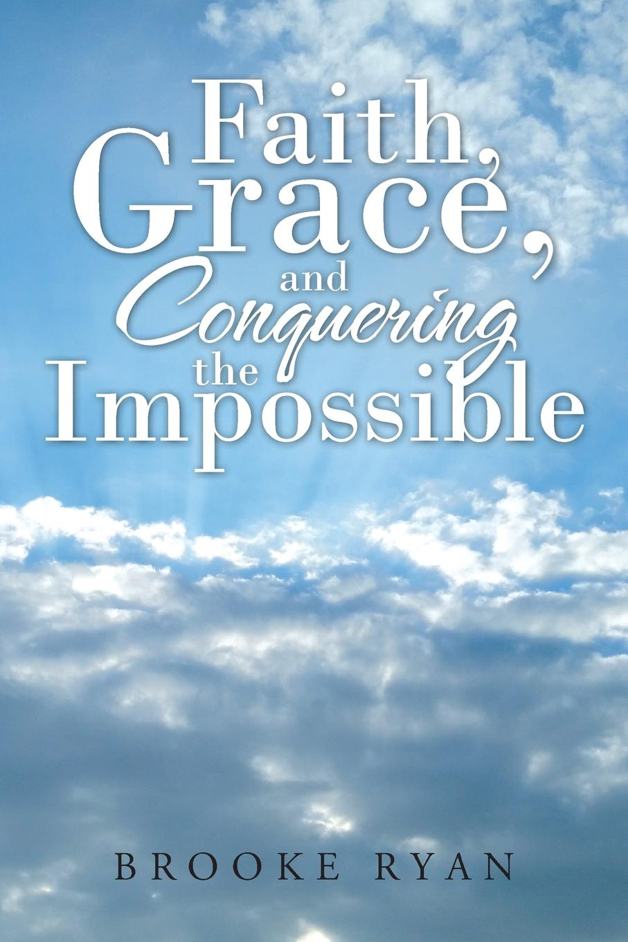 Brooke Ryan Faith, Grace, and Conquering the Impossible anthony belli the street smart salesman how growing up poor helped make me rich