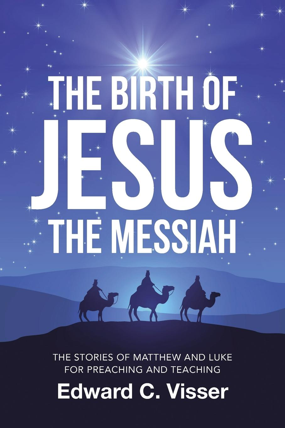 цены на Edward C. Visser The Birth of Jesus the Messiah. The Stories of Matthew and Luke for Preaching and Teaching  в интернет-магазинах