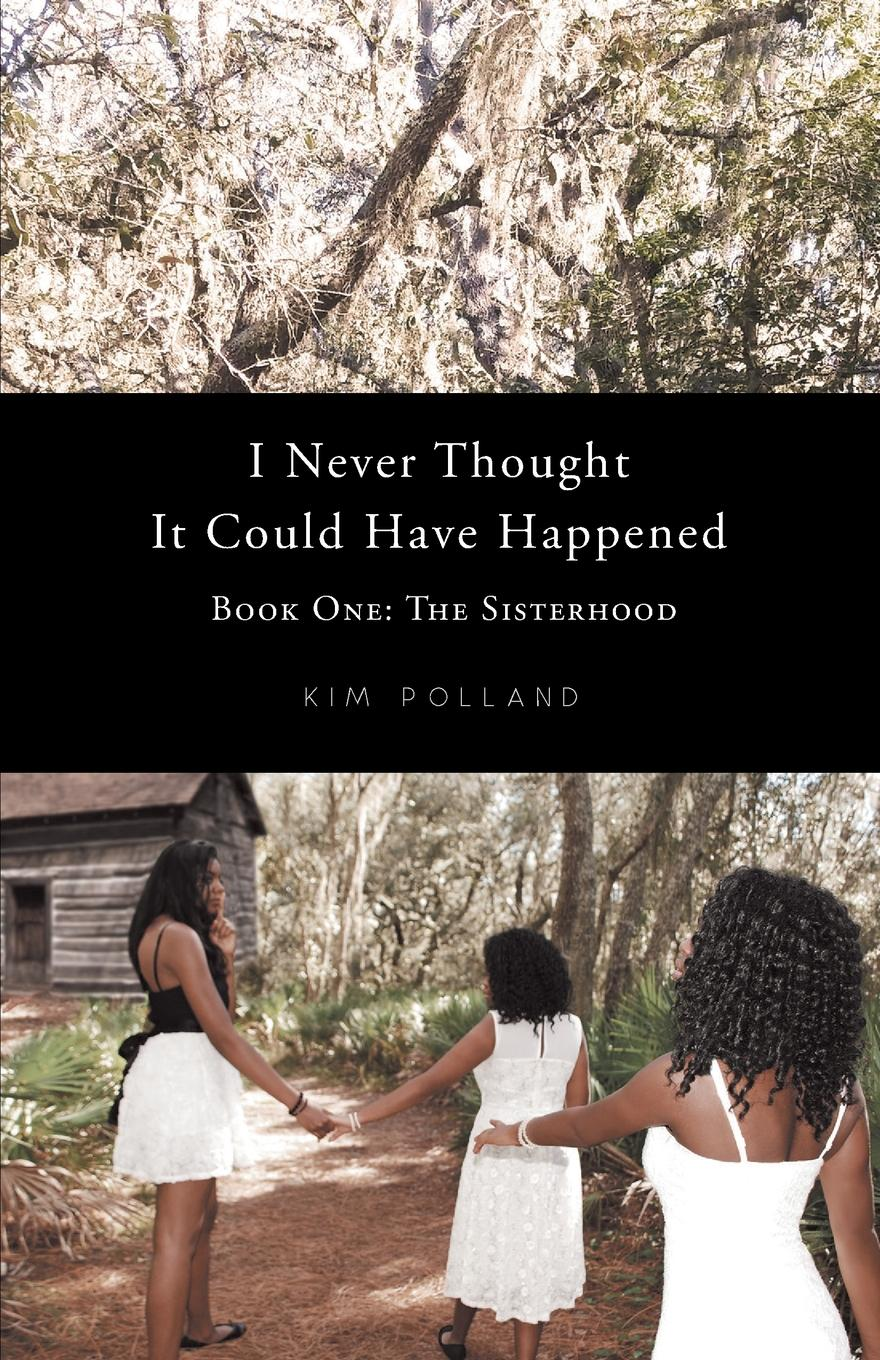 Kim Polland I Never Thought It Could Have Happened. Book One: The Sisterhood цена и фото