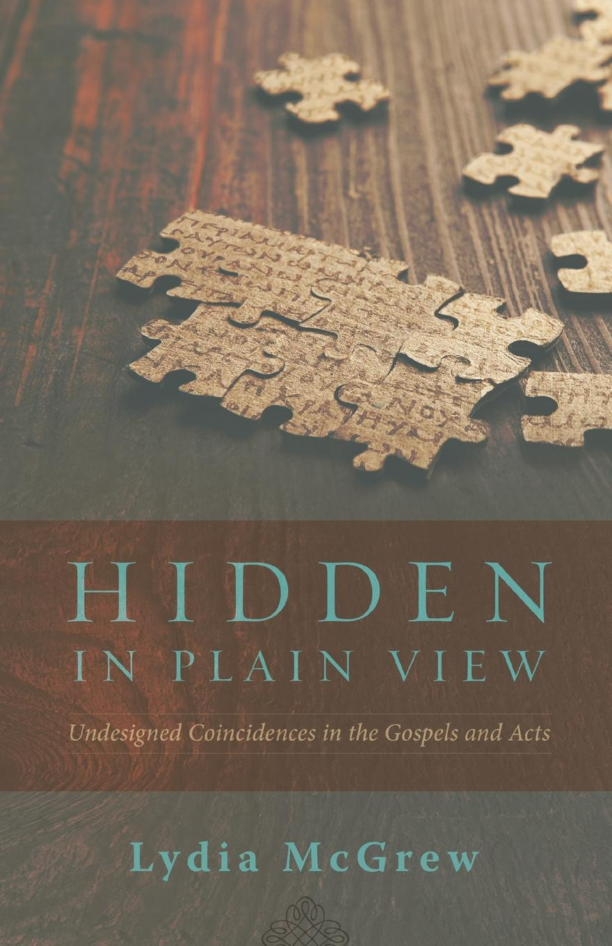Lydia McGrew Hidden in Plain View. Undesigned Coincidences in the Gospels and Acts woolf v the years between the acts