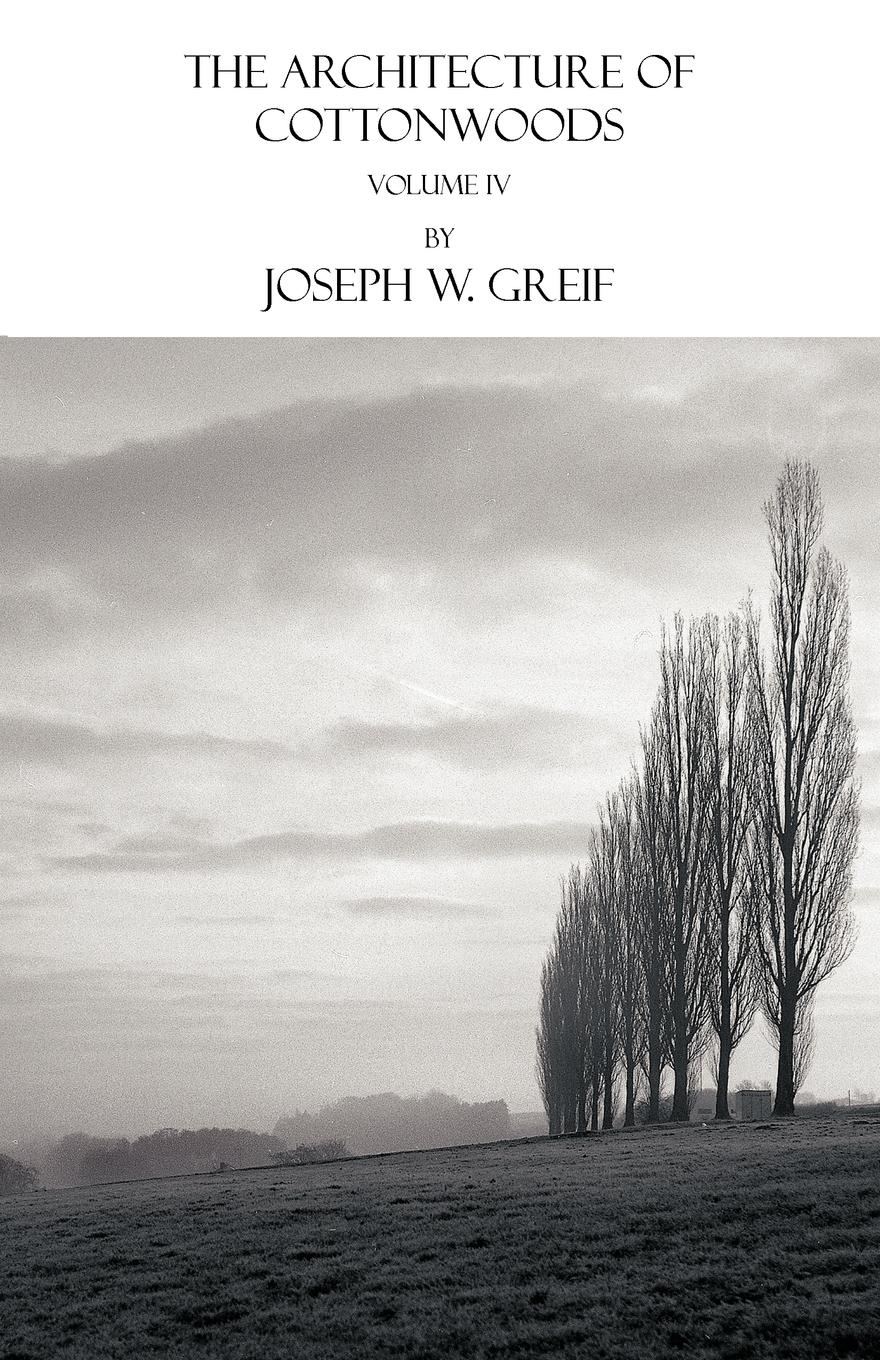 Joseph W. Greif The Architecture of Cottonwoods. Volume IV frankel l this is how it always is