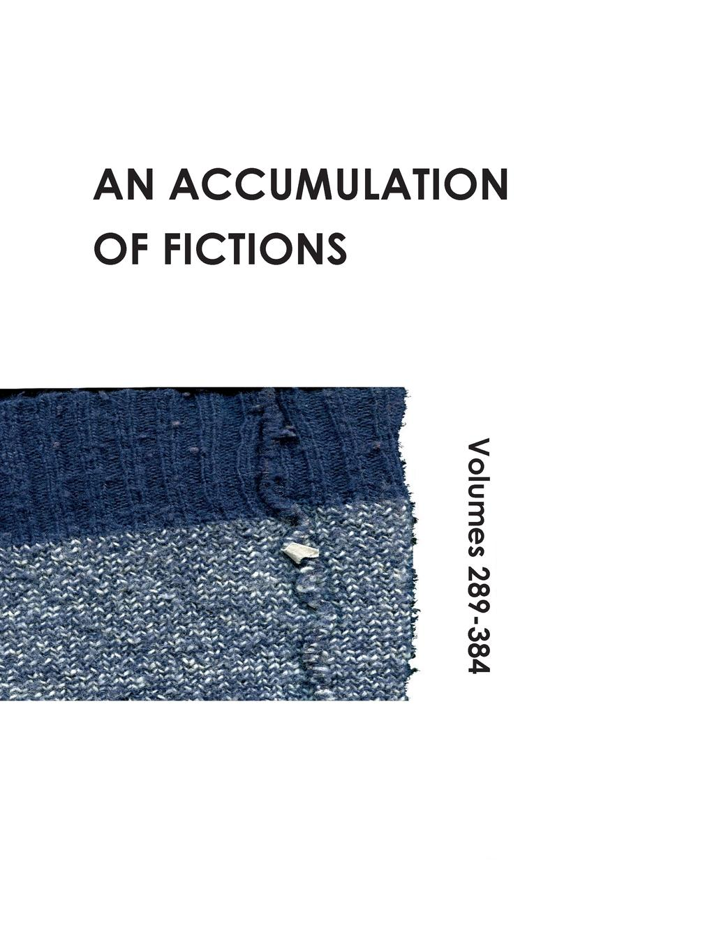 An Accumulation of Fictions. Volumes 289 - 384 цена