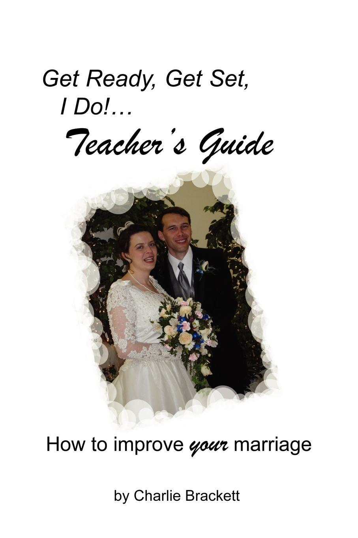 Charlie Brackett Get Ready, Get Set, I Do. Teacher.s Guide world wonders 2 teacher s book