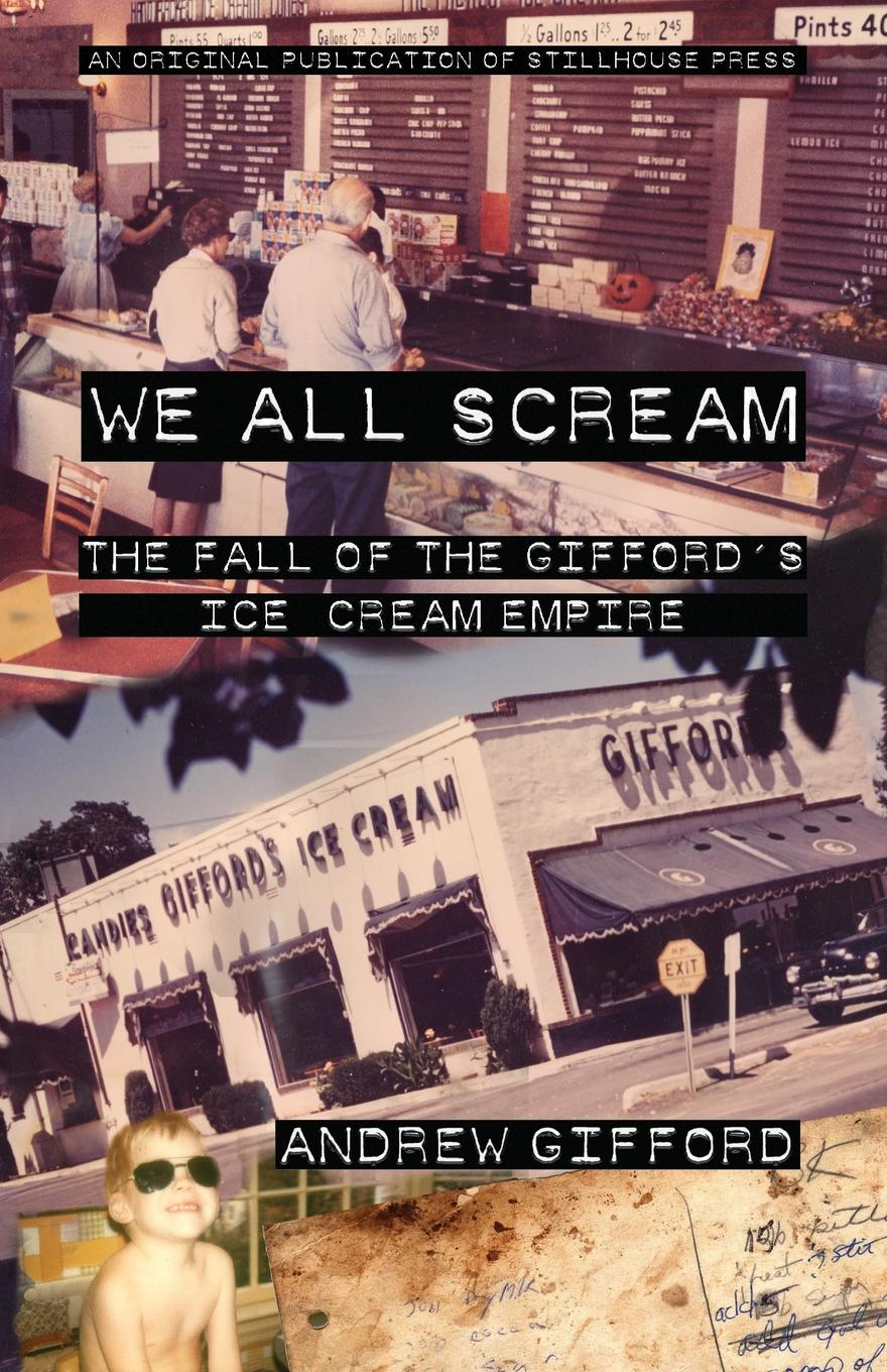 Andrew Gifford We All Scream. The Fall of the Gifford.s Ice Cream Empire bellett john gifford the patriarchs