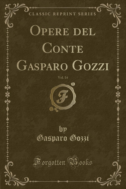 Gasparo Gozzi Opere del Conte Gasparo Gozzi, Vol. 14 (Classic Reprint) цена и фото