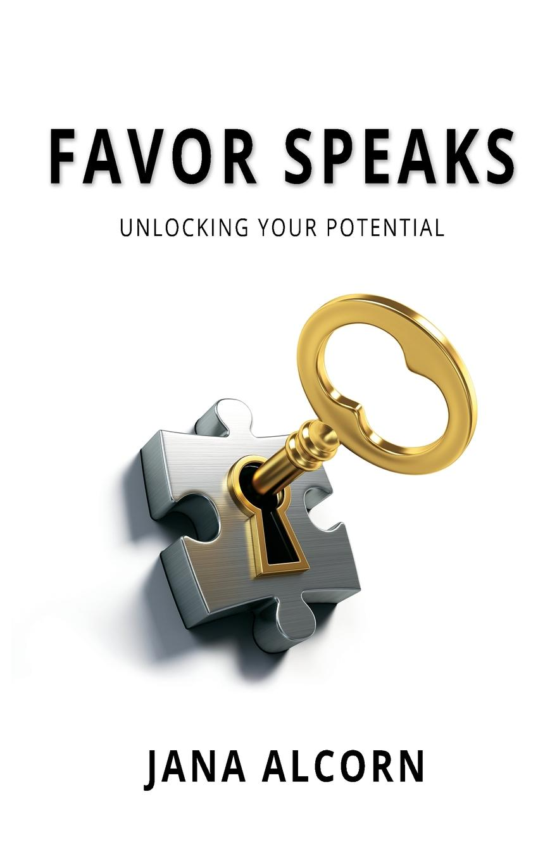 Jana Alcorn Favor Speaks. Unlocking Your Potential jana alcorn hope speaks boldly transform your life