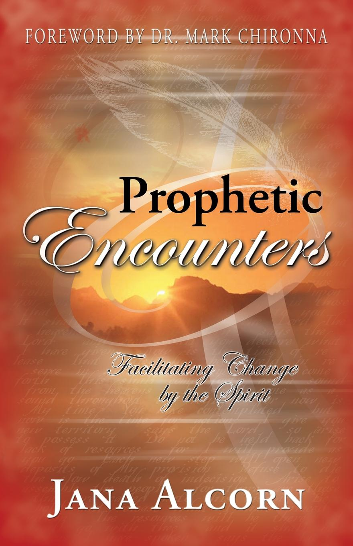 Jana Alcorn Prophetic Encounters. Facilitating Change by the Spirit jana alcorn hope speaks boldly transform your life