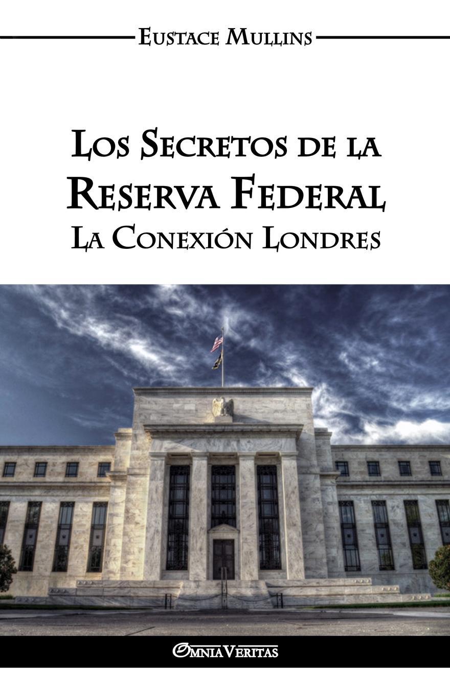 Los Secretos de la Reserva Federal. La Conexion Londres AquР? estР?n los hechos simples de la gran traiciР?n Wilson...