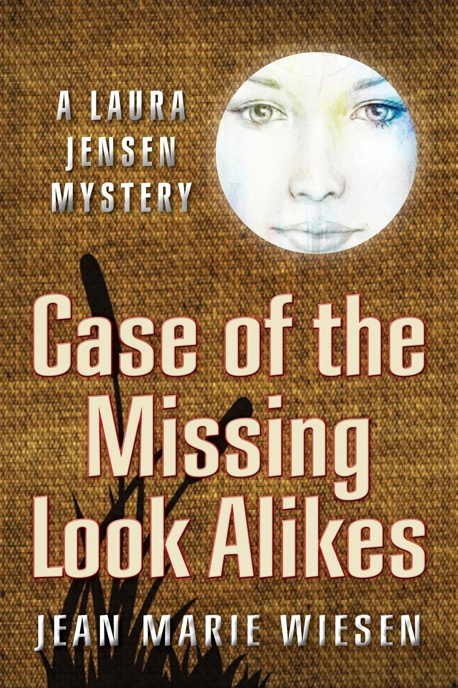 Jean Marie Wiesen Case of the Missing Look Alikes. A Laura Jensen Mystery libbey laura jean jolly sally pendleton or the wife who was not a wife