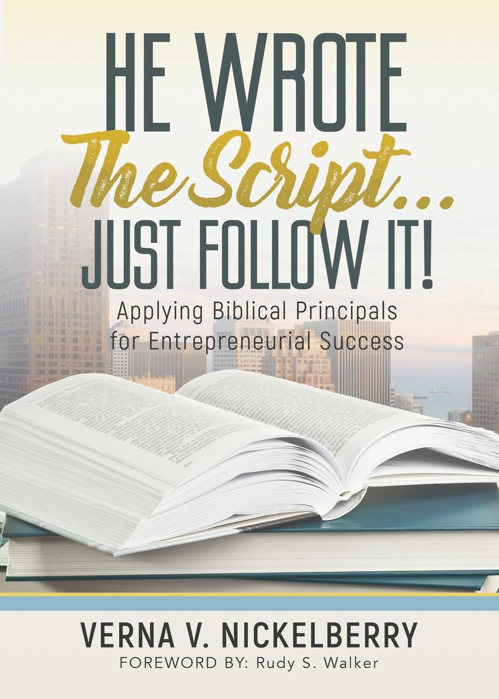 "He Wrote The Script...Just Follow It.. Applying Biblical Principals for Entrepreneurial Success God said to Jeremiah,""Before I formed thee in the belly I knew..."
