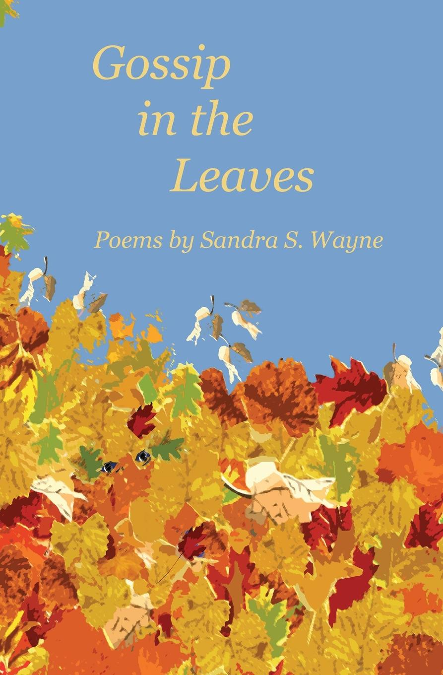 Sandra S Wayne Gossip in the Leaves. poems by Sandra S. Wayne horstmann carl the minor poems of the vernon m s