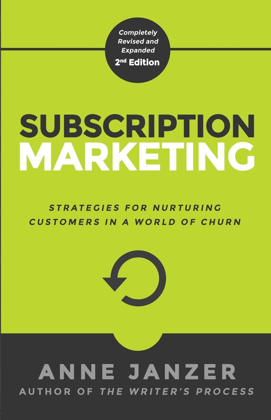 Subscription Marketing. Strategies for Nurturing Customers in a World of Churn Subscriptions are shifting revenues and reshaping markets,...