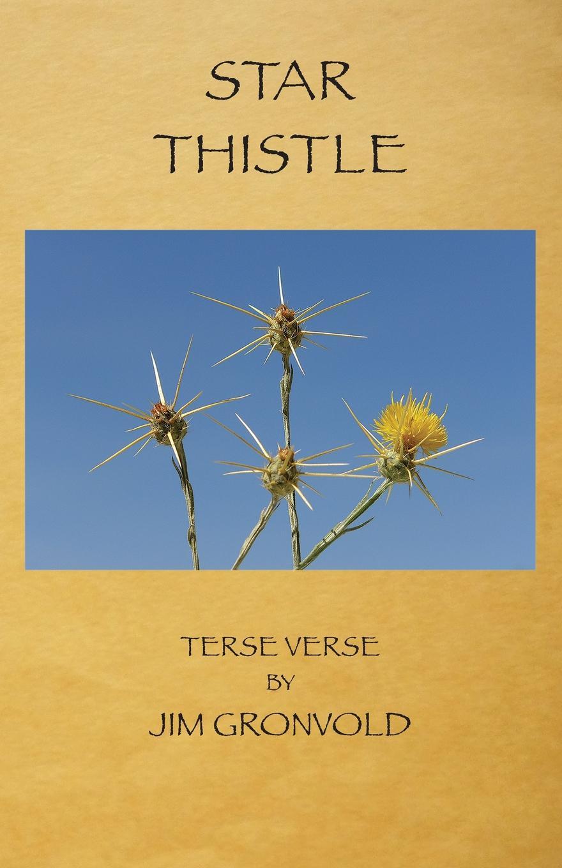 Jim Gronvold Star Thistle. Terse Verse by Jim Gronvold jim newnam david s shield and buckler