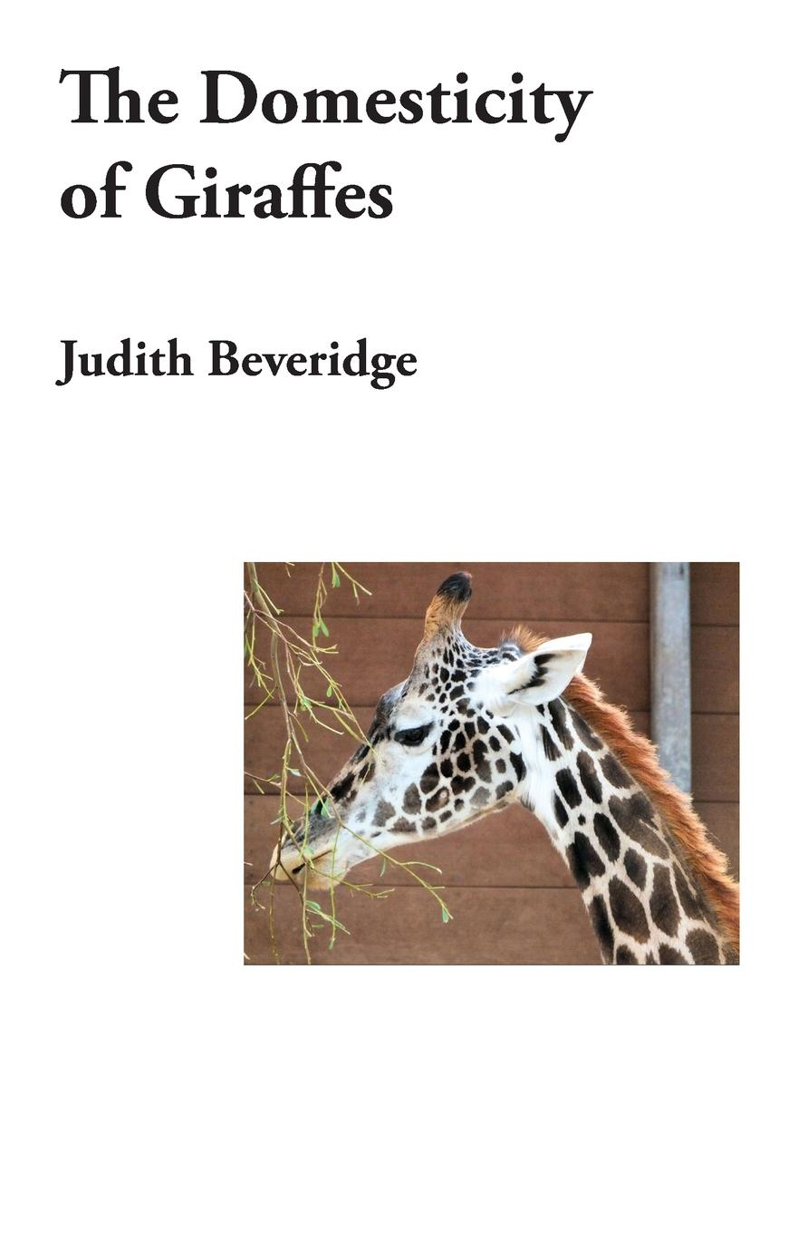 Judith Beveridge The Domesticity of Giraffes e a bennett judith a play in three acts founded on the apocryphal book of judith