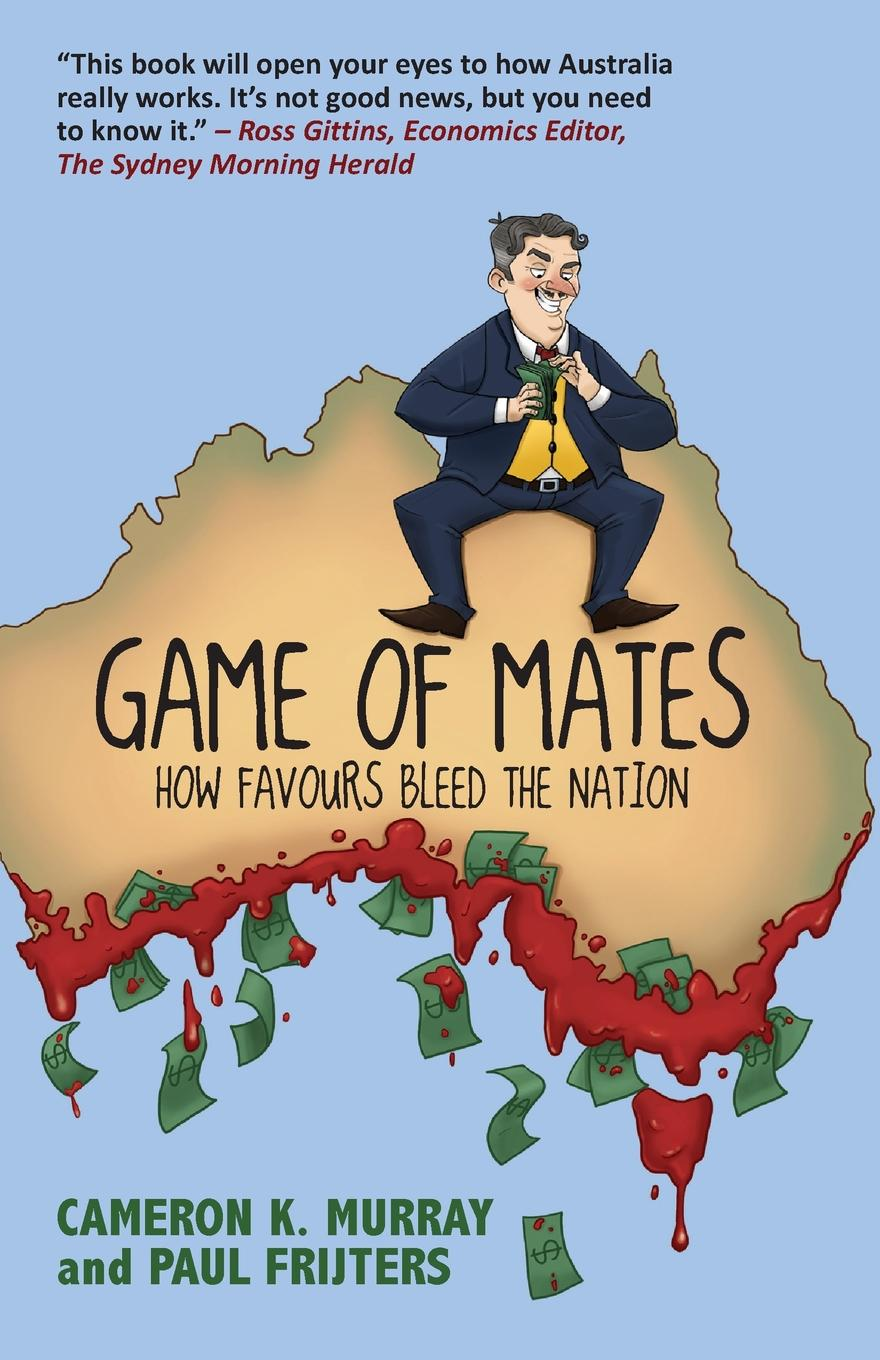 Cameron Murray, Paul Frijters Game Of Mates. How favours bleed the nation shifter mates