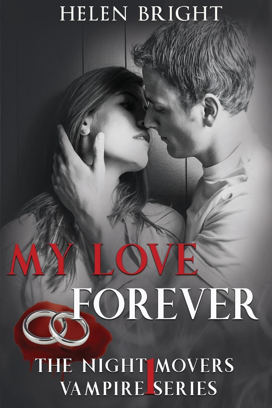 Helen Bright My Love Forever. The Night Movers Vampire Series Book One julia alex a margarita and luca book 1