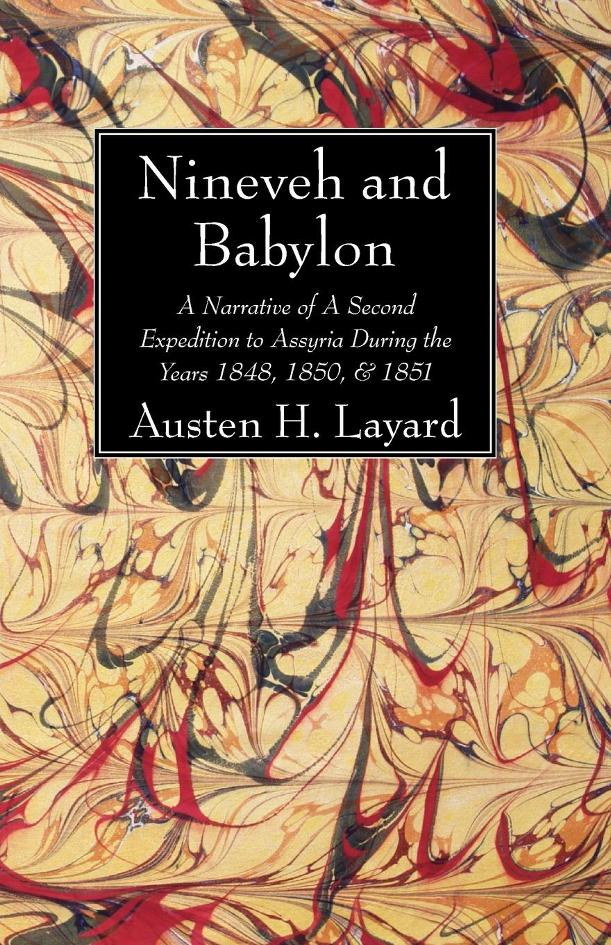 Austen H. Layard Nineveh and Babylon marti j steussy gardens in babylon narrative and faith in the greek legends of daniel