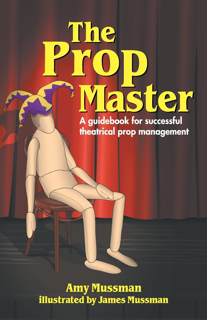 Фото - Amy Mussman Prop Master. A Guidebook for Successful Theatrical Prop Management agent based snort in distributed environment
