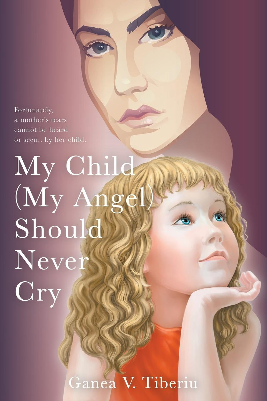 Ganea V. Tiberiu My Child (My Angel) Should Never Cry mary lyons husband not included