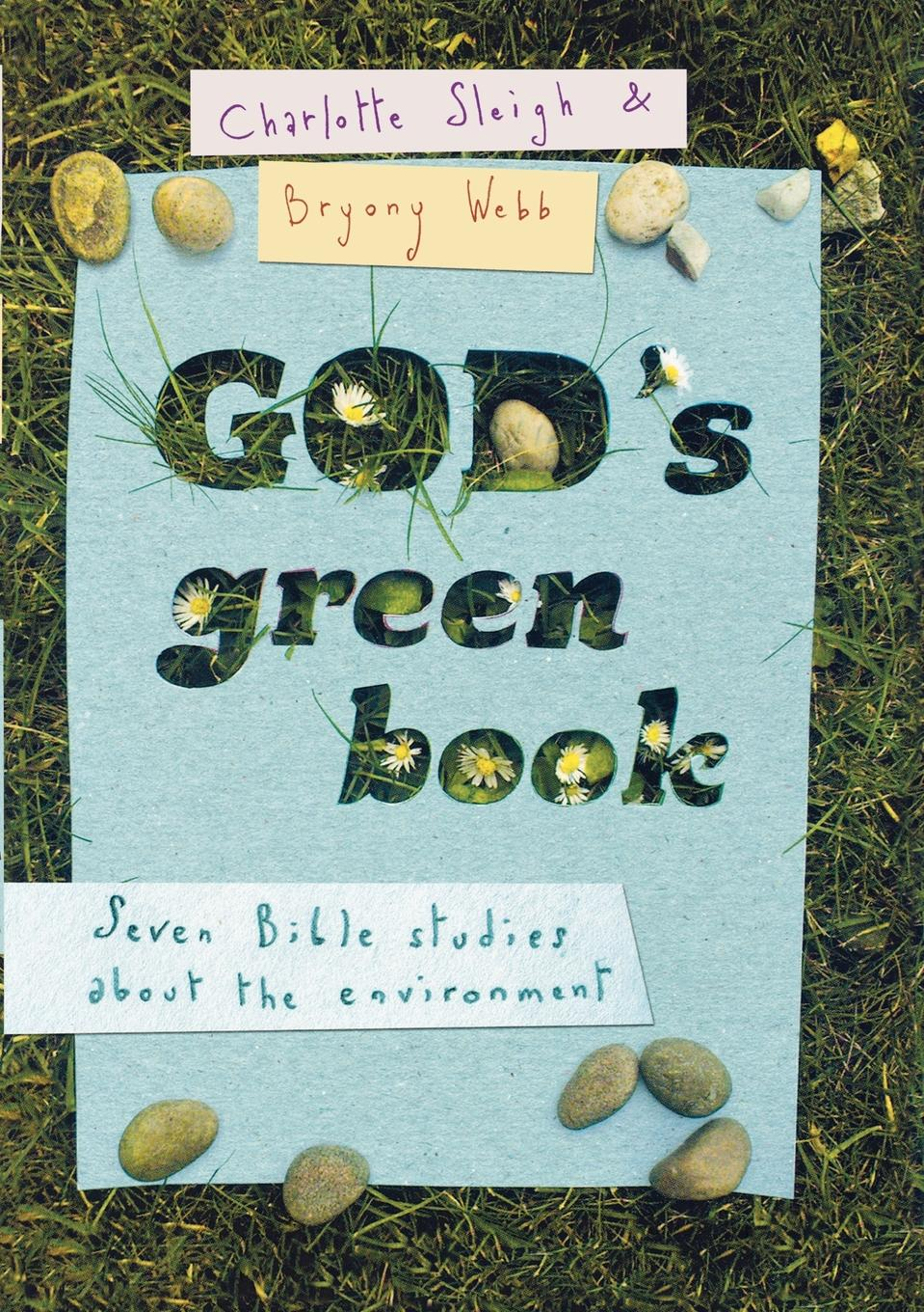 Charlotte Sleigh, Bryony Webb God.s Green Book. What Does the Bible Say about Environmental Issues. ayres samuel gardiner the expositor s bible index