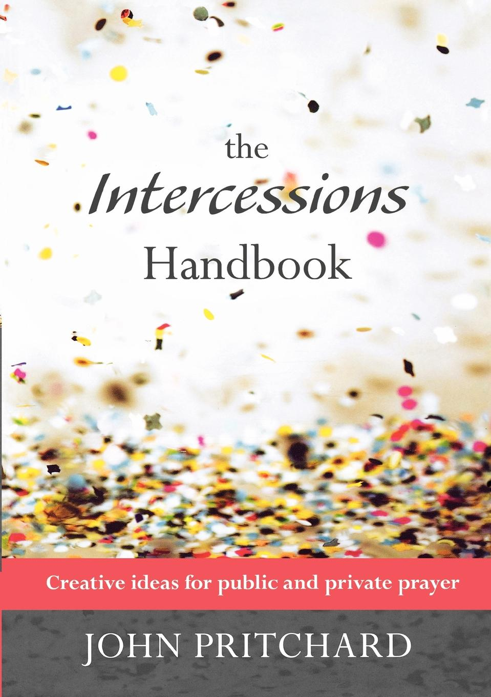 John Pritchard Intercessions Handbook - Creative ideas for public and private prayer john pritchard something more