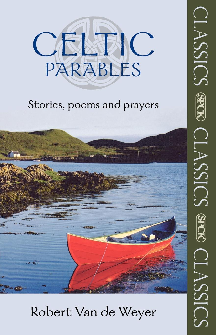 Robert Van de Weyer Celtic Parables - Stories, poems and prayers sabrina l o rourke super succinct and satiating scripture prayers and poems