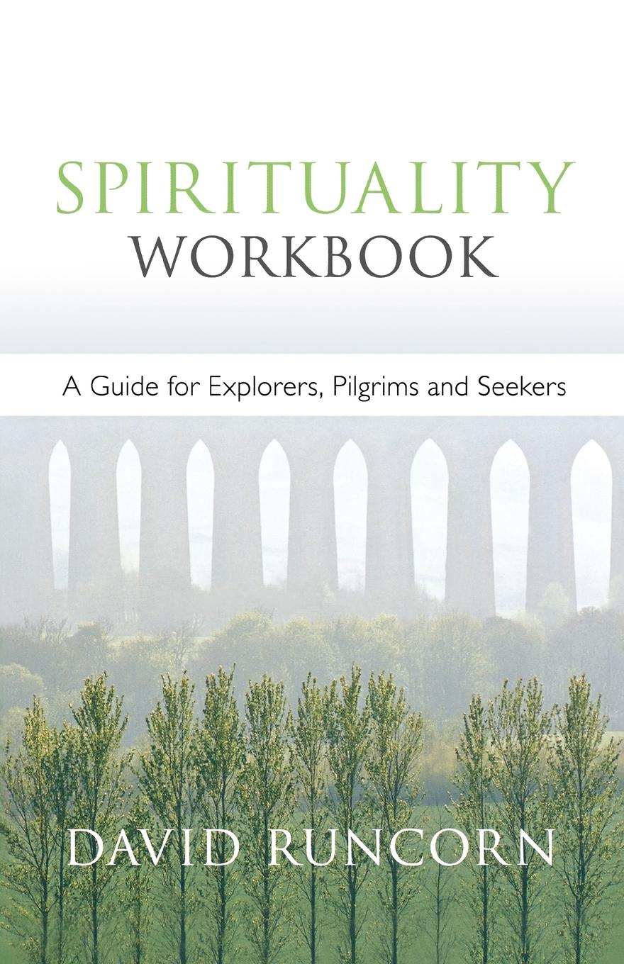 David Runcorn Spirituality Workbook - A Guide for Explorers, Pilgrims and Seekers anastasia novykh spiritual practices and meditations