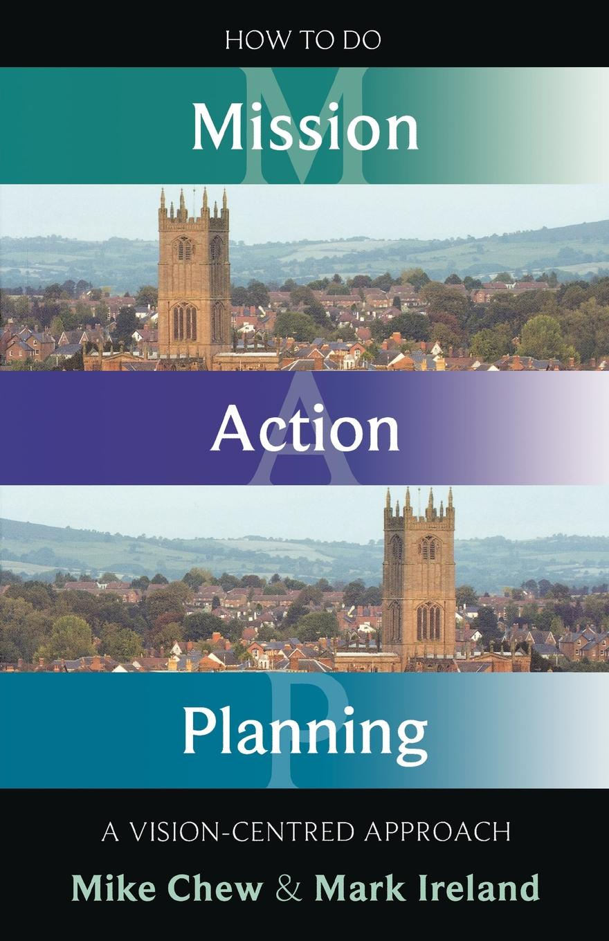 Mike Chew, Mark Ireland How to Do Mission Action Planning - A vision-centred approach felix j palma the map of time and the turn of the screw
