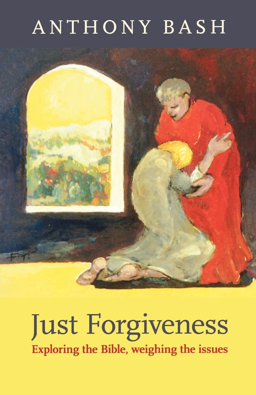 Anthony Bash Just Forgiveness - Exploring the Bible, Weighing the Issues jennifer labrecque nobody does it better