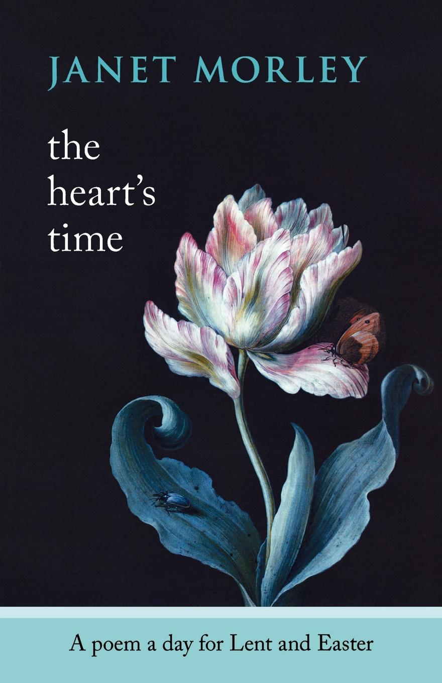 Janet Morley The Heart.s Time - A Poem a Day for Lent and Easter