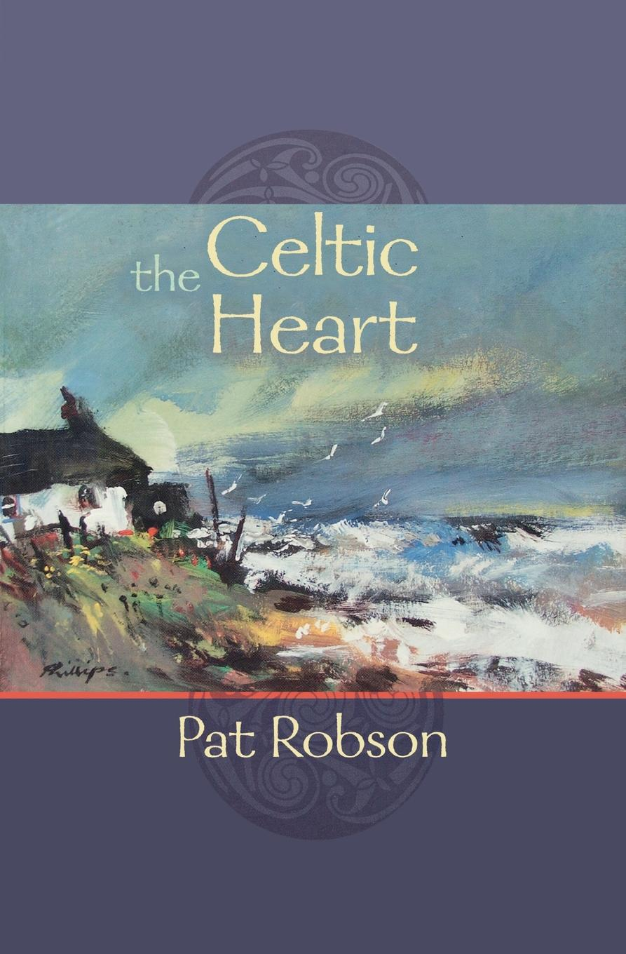 Pat Robson The Celtic Heart - An anthology of prayers and poems in the Celtic tradition цена 2017