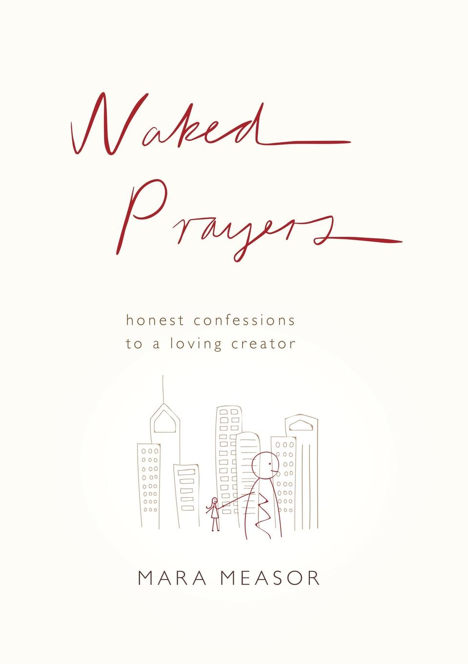Mara Measor Naked Prayers. Honest confessions to a loving God mark holloway the freedom diaries god speaks back