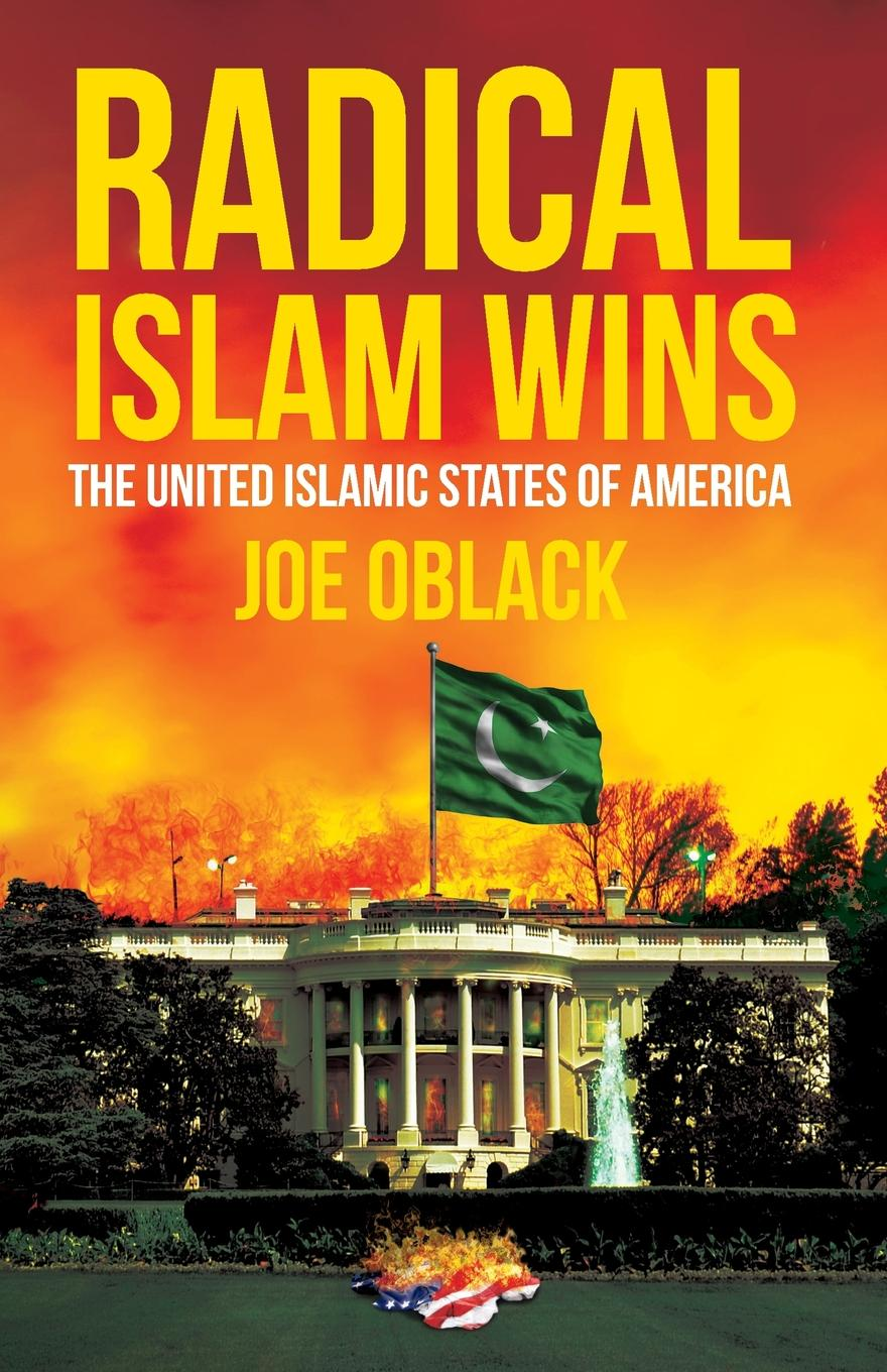 Joe Oblack Radical Islam Wins. The United Islamic States of America недорго, оригинальная цена