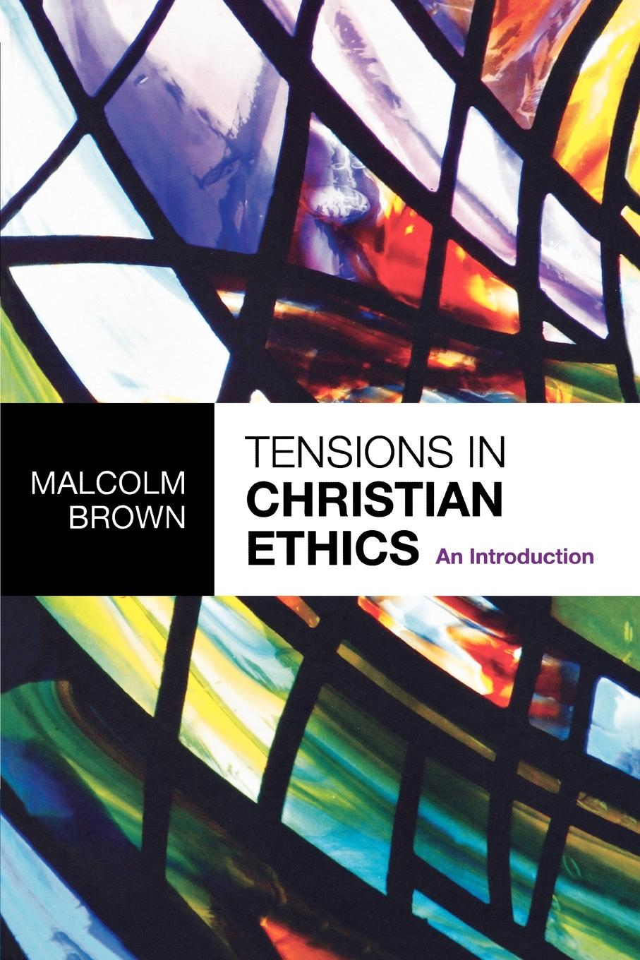 Malcolm Brown Tensions in Christian Ethics. An Introduction jussi suikkanen this is ethics an introduction