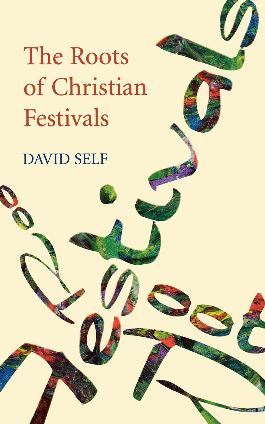 David Self Roots of Christian Festivals, The richard phillips sermons adapted to the use of schools for every sunday in the year and for the great fasts and festivals