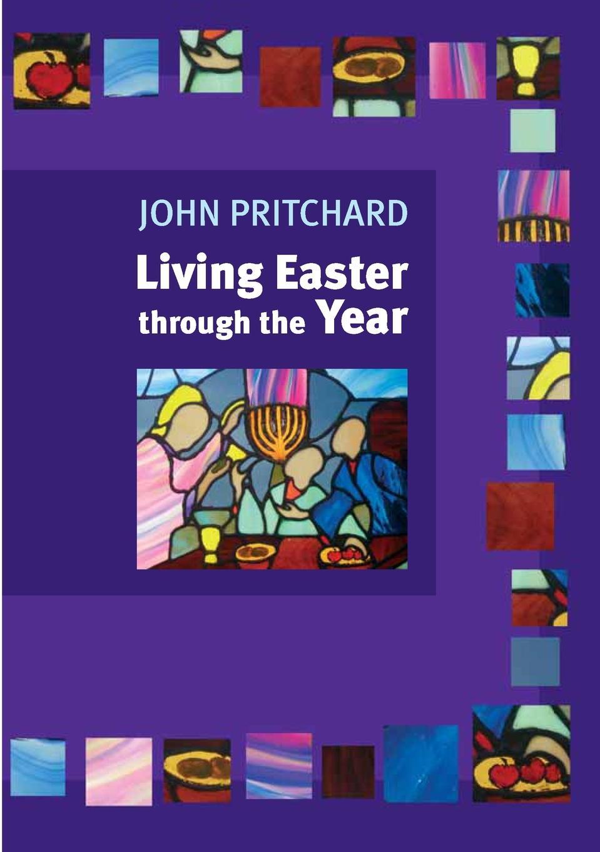 John M Pritchard Living Easter Through the Year the risen