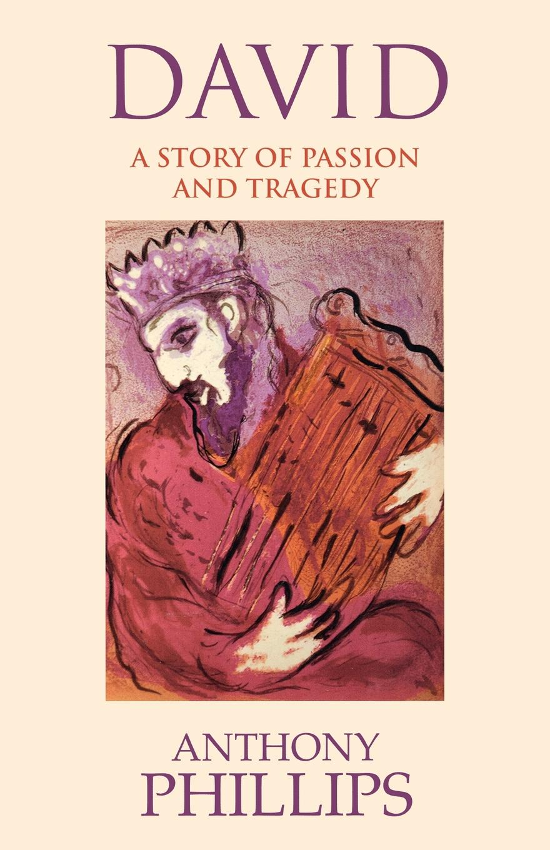 Anthony Phillips David - A Story of Passion and Tragedy недорго, оригинальная цена