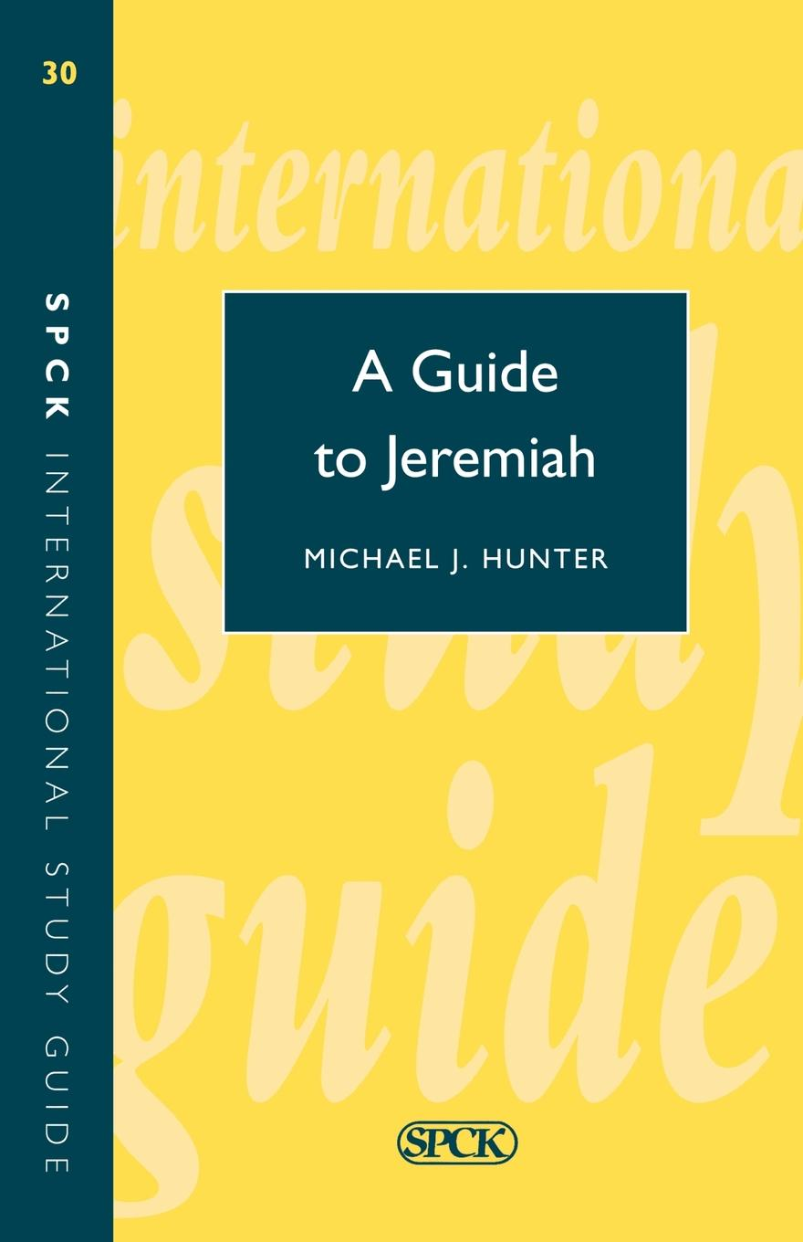 Michael Hunter Guide to Jeremiah (Isg 30) adeney walter frederic the expositor s bible the song of solomon and the lamentations of jeremiah