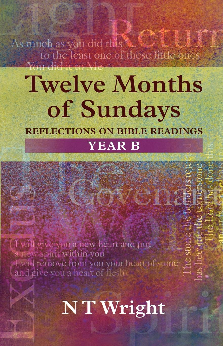Tom Wright Twelve Months of Sundays Year B - Reflections on Bible Readings richard phillips sermons adapted to the use of schools for every sunday in the year and for the great fasts and festivals