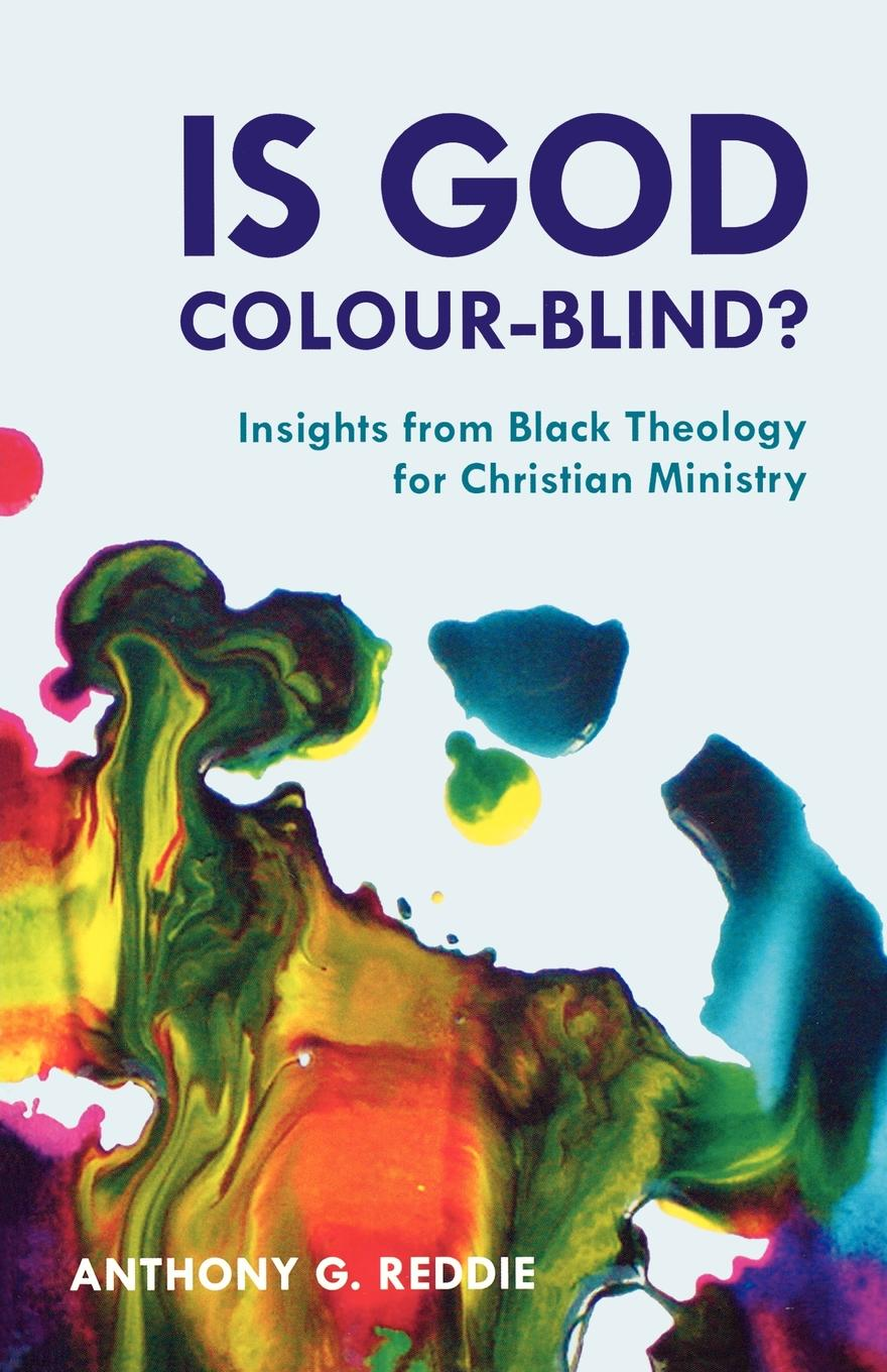 Anthony G Reddie Is God Colour-Blind. - Insight from Black Theology for Christian Ministry anthony g reddie is god colour blind insight from black theology for christian ministry