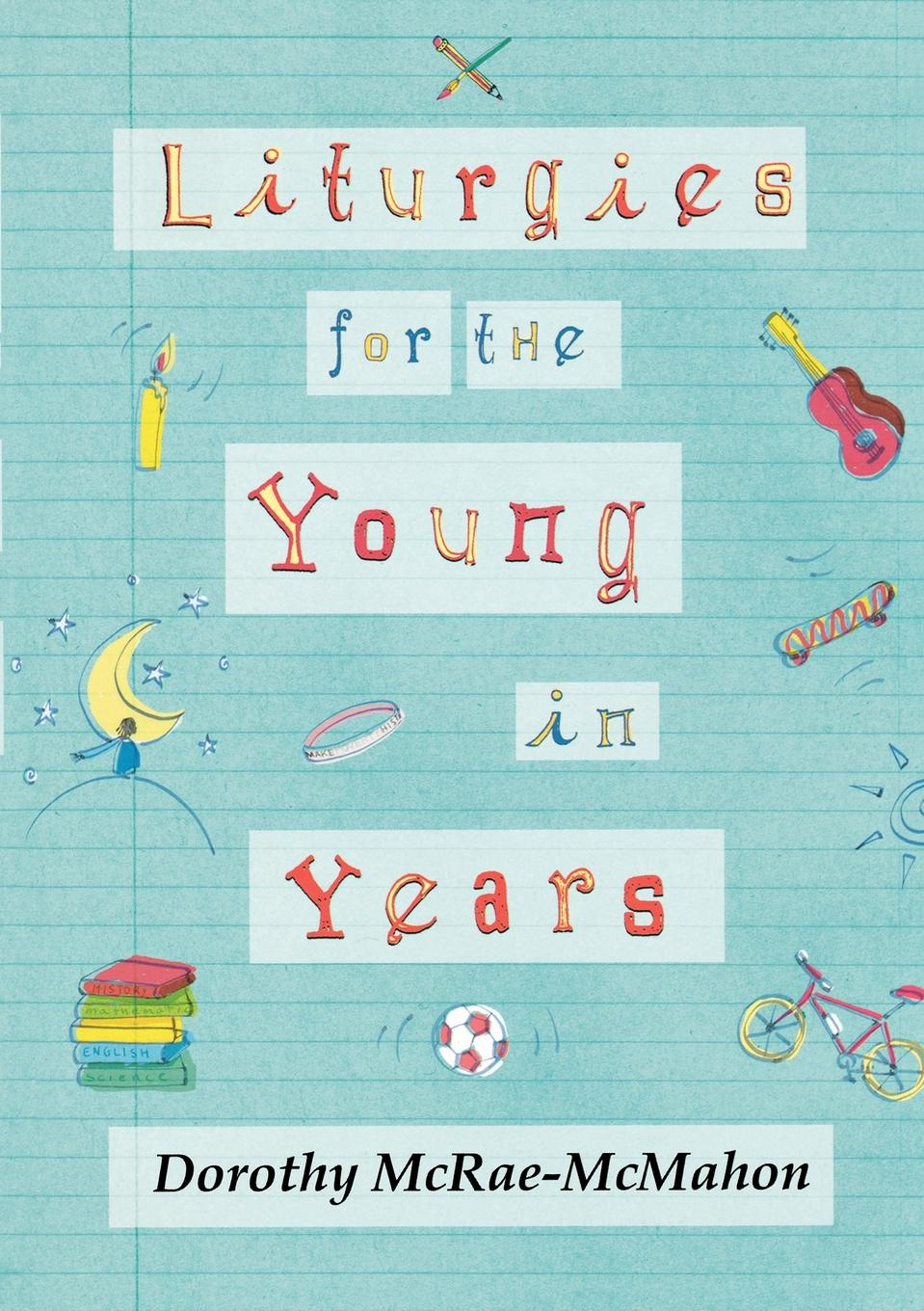 Dorothy McRae-Mcmahon Liturgies for the Young in Years school guidance services