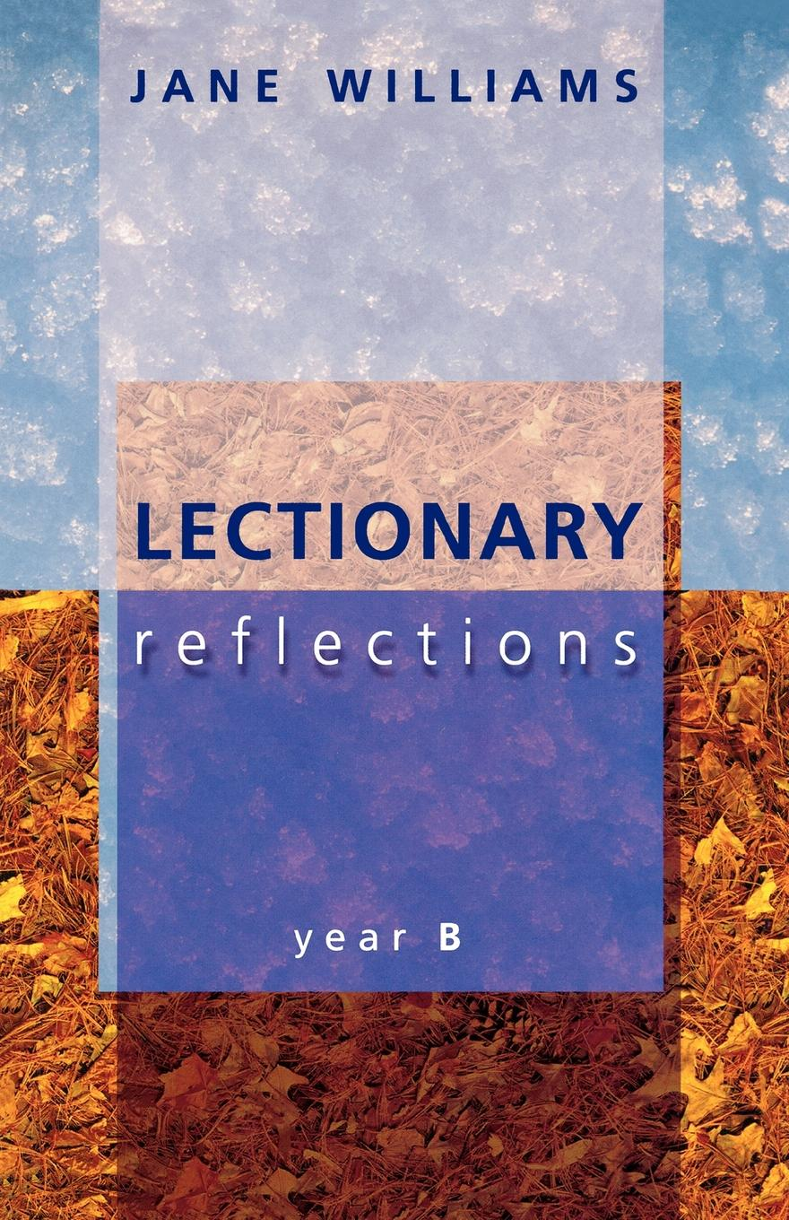 Jane Williams Lectionary Reflections - Year B marti l berger the father wears son glasses the rhyme and reason for everything