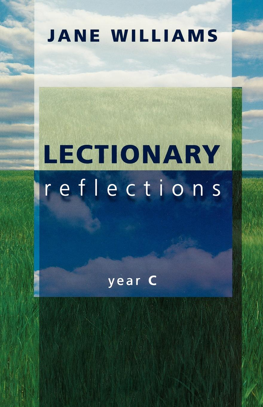 Jane Williams Lectionary Reflections - Year C richard phillips sermons adapted to the use of schools for every sunday in the year and for the great fasts and festivals