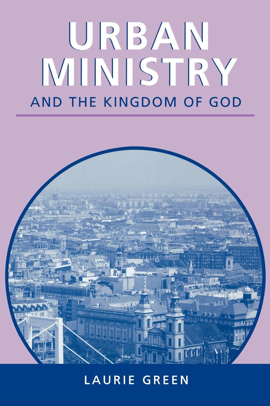 Laurie Green Urban Ministry and the Kingdom of God anthony g reddie is god colour blind insight from black theology for christian ministry