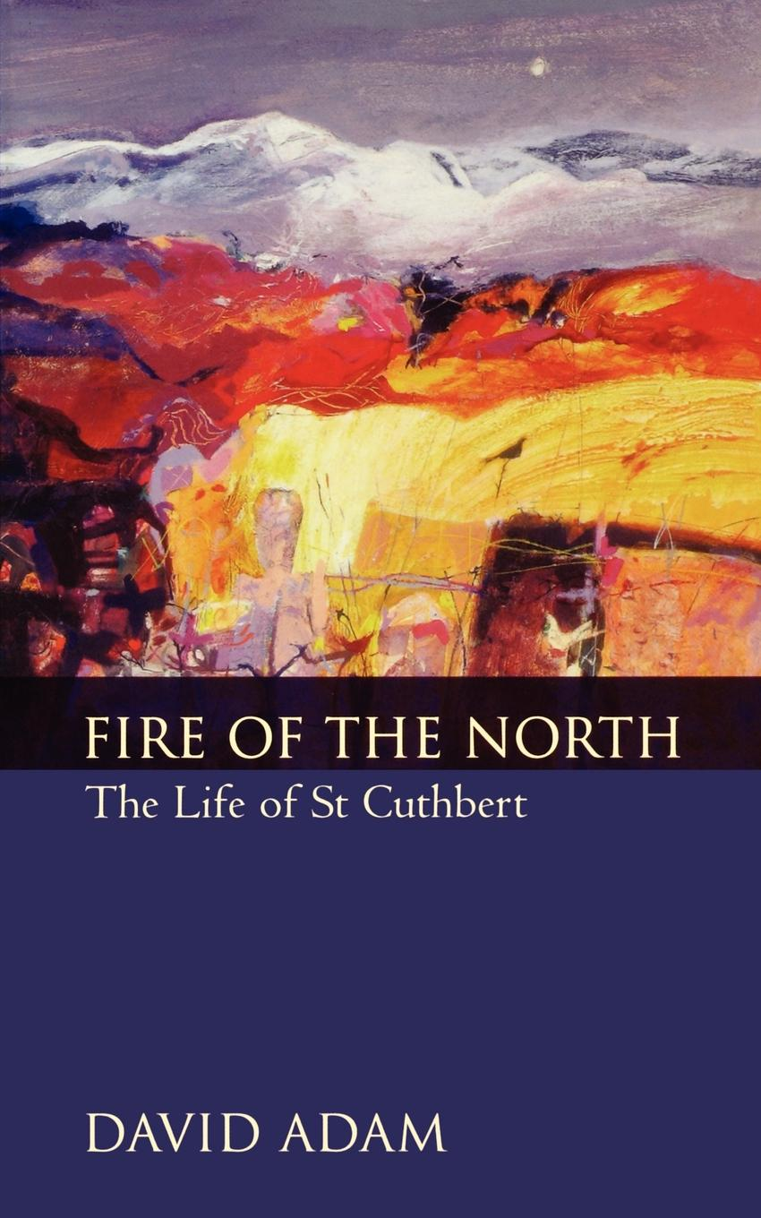 David Adam Fire of the North. The Life of St Cuthbert fiech saint bishop of sletty a hymn on the life virtues and miracles of st patrick