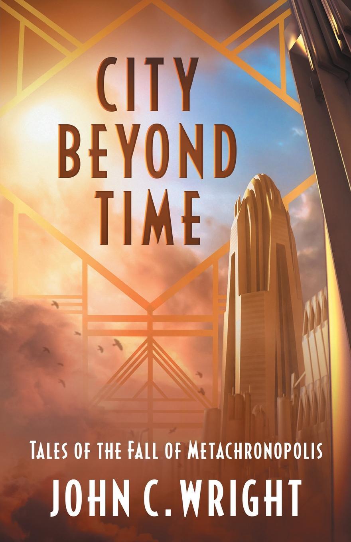 цена John C. Wright City Beyond Time. Tales of the Fall of Metachronopolis в интернет-магазинах