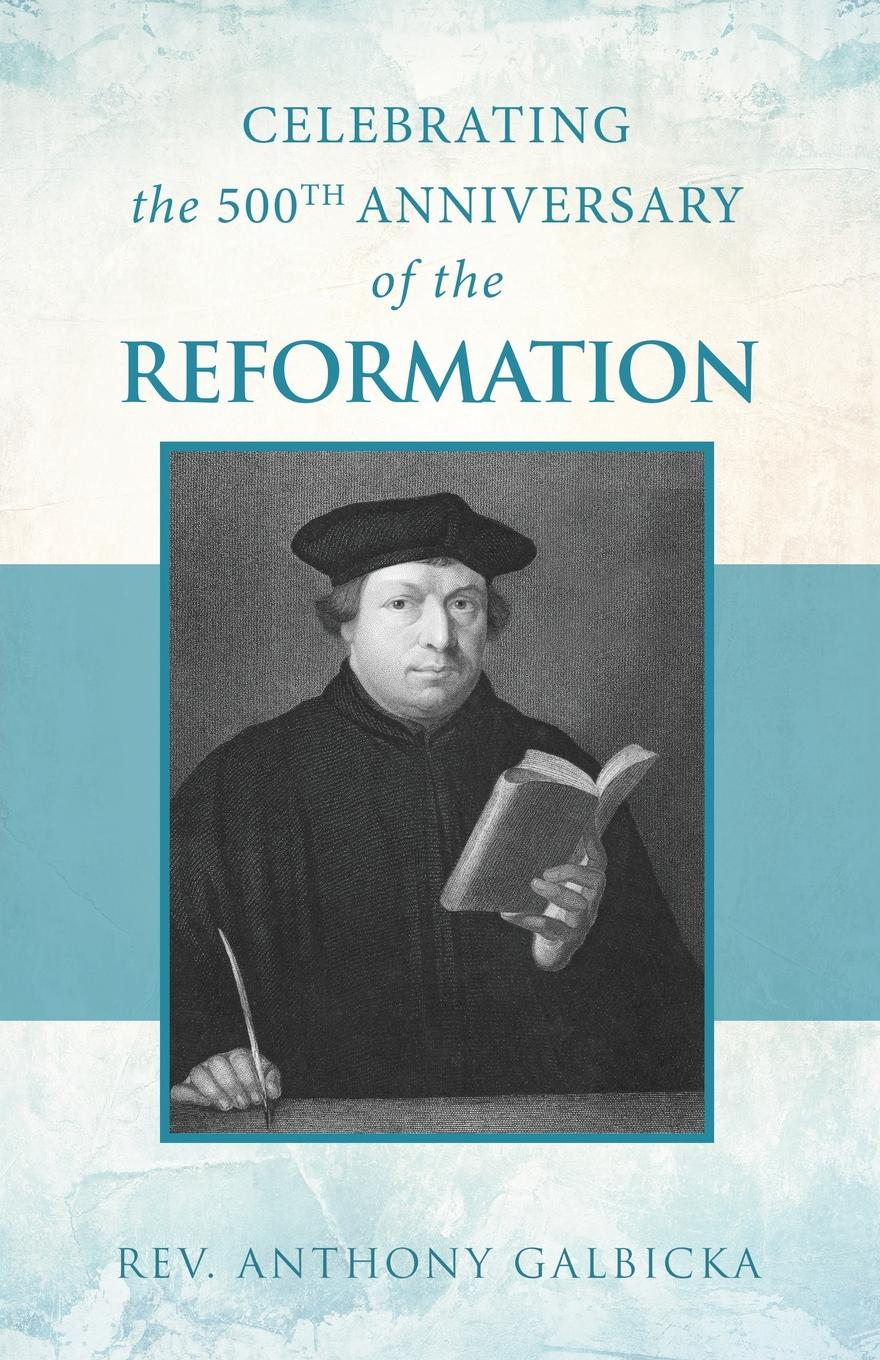 Anthony Galbicka Celebrating the 500th Anniversary of the Reformation pragmatic power